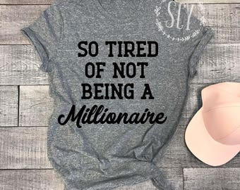 So Tired Of Not Being A Millionaire - Funny Tee - Adulting Shirt - Funny Graphic Shirt - Yoga Tee Shirt - Gym Shirt - Workout Top