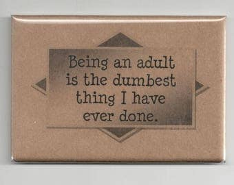 385 - Being an adult is the dumbest thing I have ever done.