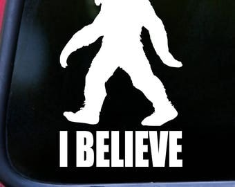 "I BELIEVE 4"" x 6.5"" Vinyl Decal Sticker - Sasquatch Bigfoot Yeti Abominable Snowman *Free Shipping*"