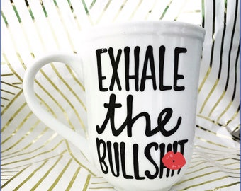 Mature- exhale the bullsh*t | best friends mug | coworker gift | funny coffee mug | birthday gift | gifts for sisters