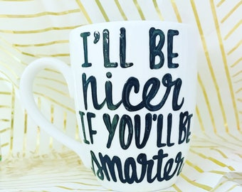awesome mug- I'll be nicer if you'll be smarter- being awesome- stocking stuffer- awesome gifts- coffee mug- funny - gifts for boss coworker