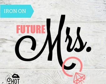 Bachelorette Party - Iron on Decal - Future Mrs. - Bridal Shower - Fiance - ANY COLOR - Tank Top - T Shirt - Bride To Be - Bride Gift- A22