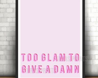 Too Glam To Give A Damn Wall Art Print