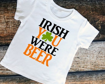 Irish you were beer- Irish Celebration- Custom