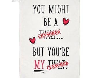You Might Be A Tw-t But You're My Tw-t Tea Towel Dish Cloth