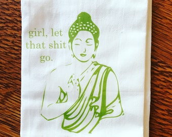 Funny tea towel: girl, let that shit go.