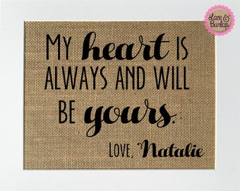 My Heart Is Always And Will Be Yours CUSTOM - BURLAP SIGN 5x7 8x10 - Rustic Vintage/Home Decor/Wedding Decor/Love House Sign