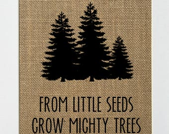 From Little Seeds Grow Mighty Trees - BURLAP SIGN 5x7 8x10 - Rustic Vintage/Home Decor/Nursery/Love House Sign
