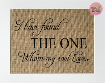 I have found the one whom my soul loves - BURLAP SIGN 5x7 8x10 - Rustic Vintage/Home Decor/Love House Sign
