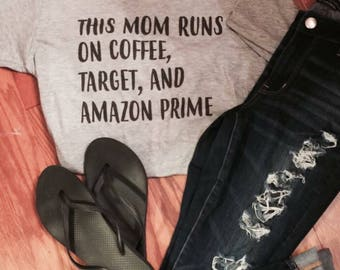 SALE - Today ONLY 16 - Amazon Prime - Coffee - Target - Mom shirt - This mom runs on Coffee Target and Amazon Prime - Coffee shirt - Mama
