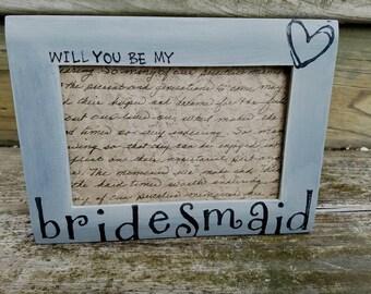 Bridesmaid Frame- bridesmaid- Will you be my Bridesmaid? picture frame - Rustic Wedding picture frame - Bridesmaid Gift