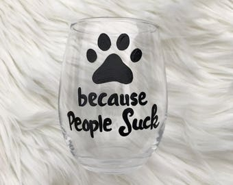 Paw print Because People Suck dog cat wine glass /dog lover glass/ dog lover gifts/cat lover glass/cat lover gifts/dog cat mom wine glass