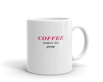 Coffee Makes Me Poop Mug made in the USA