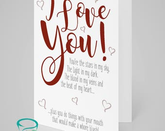 I love you!... plus you do things with your mouth that would make a whore blush! Alternative anniversary, valentine, love card.