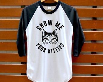 Show me your kitties Shirt - Cat T-Shirt - Meow Tank Top - graphic T-Shirt - 3/4 Sleeve Unisex