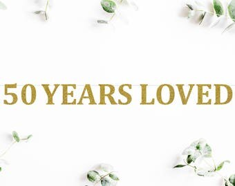 50 YEARS LOVED (C5) - glitter banner / happy 50th birthday / backdrop / party decoration