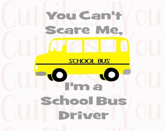 School Bus Driver, Can't Scare Me, School Transport, Occupation Designs, Shirt ready svg, HTV Ready bus design, the wheels on the bus