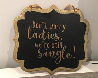 "Ringbearer sign ""Don't worry ladies, we're still single!"" Flower girl, down the aisle, wedding decor, wedding ideas, bridal shower"
