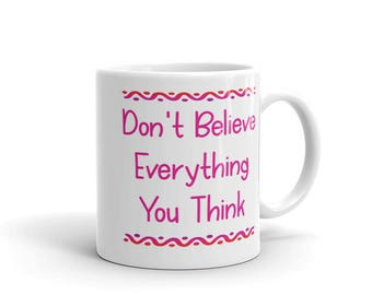 Don't Believe Everything You Think Inspirational Quote Mug
