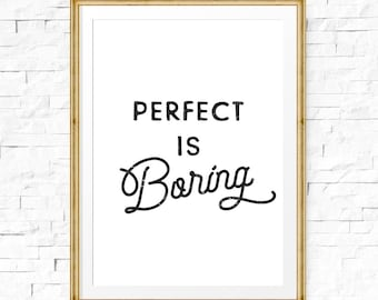 Perfect is boring, Downloadable prints, Printable quotes, Typography quote, Wall decor, Digital print art, Inspirational, Motto