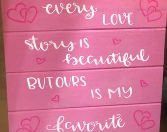 Every Love Story Is Beautiful But Ours Is My Favorite Wood Sign