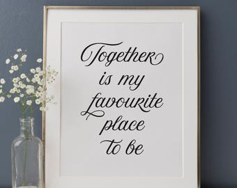 Together is my favourite place print, Inspirational Quote, Home Print, Wall Decor, Anniversary Gift, Valentine's Day