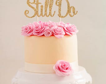 We Still Do Cake Topper  |  Anniversary Cake Topper  |  Vow Renewal Cake Topper  l  We Still Do Topper  |  Wedding Anniversary Topper