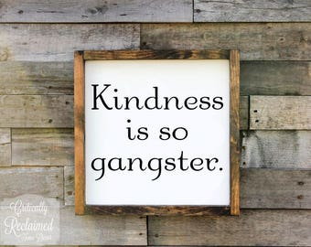 Wood Sign • Kindness is so Gangster • Free Shipping • Home Decor • Office Decor • Many Sizes to Choose From!