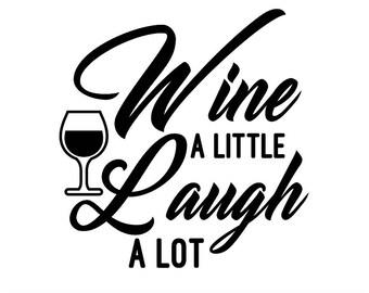Wine A Little Laugh A Lot SVG, Wine SVG, Wine Bottle SVG, Wine Glass Svg, Friends Svg, Wine Lover Svg, Silhouette, Cricut, svg, dxf, eps,png