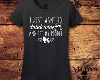 Poodle, Poodle Shirt, Poodle Gifts, Wine, Wine shirt, I Just Want to Drink Wine, Drink Wine, Drink Wine Save Animals, T-Shirt, Shirt, Tee