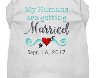Dog Wedding Shirt - My Humans are Getting Marrried - Dog Engagement Announcement - Wedding Dog Tee - Marriage Shirt - Dog Proposal