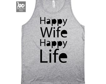 Happy Wife Happy Life Shirt - Unisex Mens & Womens Tank Tops - Gift for Dads,Moms,Wife,Husband,Aunt,Uncle,Brother,Sister and Friend