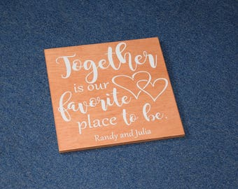 Together is our Favorite Place to be Cute Quote Sign - Add ANY NAMES! Wood Sign Art. Anniversary, Wedding Gift - Custom Made - Ooption!