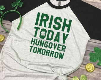 Irish Today Hungover Tomorrow Shirt - Bar Shirts - St Patricks Day Shirts - Irish Pride Shirt - Funny Drinking Shirt - Adult Raglan Tee
