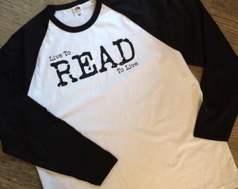 Perfect gift for the book lover, Live to Read, Read to live screen printed long sleeved baseball shirt by Nameless City Apparel,