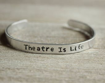 THEATRE IS LIFE - Stamped Bracelet - Gifts for Actors - Actress Jewelry - Drama Student Gift - Musical Theater - Made in the U.S.A.