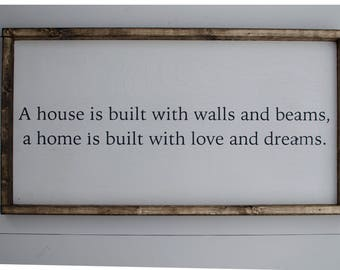 A house is built with walls and beams, a home is built with love and dreams handmade wood sign