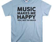 Stocking Stuffer for Teens - Boys - Music Tshirt for Him - T Shirt - Music Makes Me Happy You Not So Much Tshirt