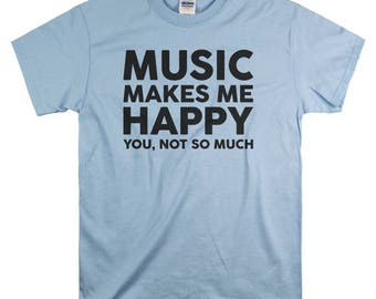 Music Gift for Men - Birthday Gifts for Him - Music Makes Me Happy You Not So Much Tshirt