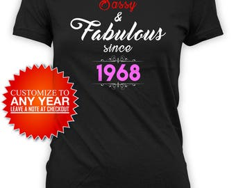 50th Birthday Gift Ideas For Women Custom Birthday Shirt Personalized T Shirt Bday Present For Her Sassy And Fabulous 1968 Ladies Tee -BG391