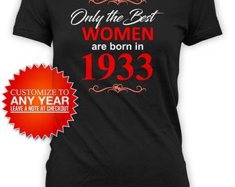 Funny Birthday T Shirt 85th Birthday Shirt Bday Gift Ideas For Her Custom TShirt The Best Women Are Born In 1933 Birthday TShirt Tee - BG469