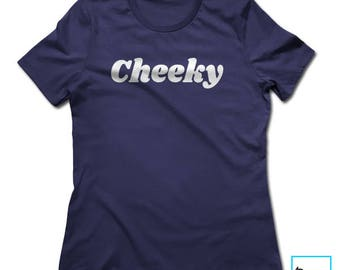 Cheeky | Graphic Tee | Funny Tshirts | Party Shirt | Cool Shirt | Birthday Gift | Sarcasm | Sarcastic Shirt | Sarcastic | Womens Tshirt