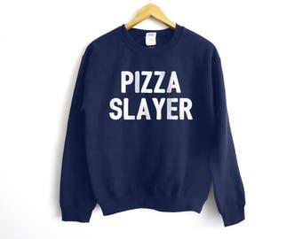 Pizza Slayer Sweatshirt - Pizza Shirt - Pizza Tees - Food Shirt - Funny Pizza Shirt - Foodie Shirt - Food Lover Shirt - Funny Food Shirt
