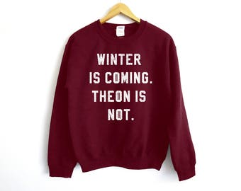 Winter Is Coming Sweater - Theon Shirt - Jon Snow Shirt - Khaleesi Shirt - Tv Show Shirt - Funny Shirt - Graphic Tee - Funny - GOT Shirt