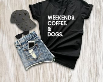 Dog tshirt dog lover gift coffee shirt weekends coffee dogs girls womens funny weekend shirt black slouchy tee size XS S M L