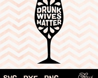 Drunk wives matter, SVG, Christmas SVG, drunk matter svg, wine SVG, Winter svg files, Holiday svg Cricut, dxf,png, for Cricut and Silhouette