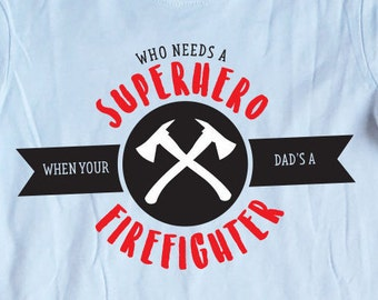 Who Needs a Superhero When Your Dad's a Firefighter, Fireman, Firefighter Kid's T-shirt