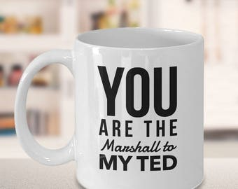 HIMYM coffee mug - You are the Marshall to my Ted - how I met your mother mug