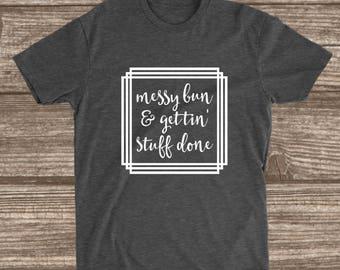 Messy Bun and Gettin' Stuff Done Dark Heather Grey T-Shirt - Mom Shirts - Messy Bun Shirt - Women's Shirts - Shirts for Women