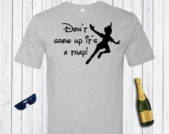 Don't Grow UP It's A Trap  Mens Shirt. Peter Pan Shirt. Father's Day Gift. Father's Birthday Present. Neverland shirt.